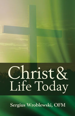 Christ and Life Today- Fr. Bergius Wroblewski, OFM