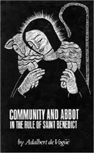 Community and Abbot in the Rule of St. Benedict (Volume 2) by Adalbert De Vogue