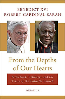 From the Depths of Our Heart  by Benedict XVI and Robert Cardinal Sarah