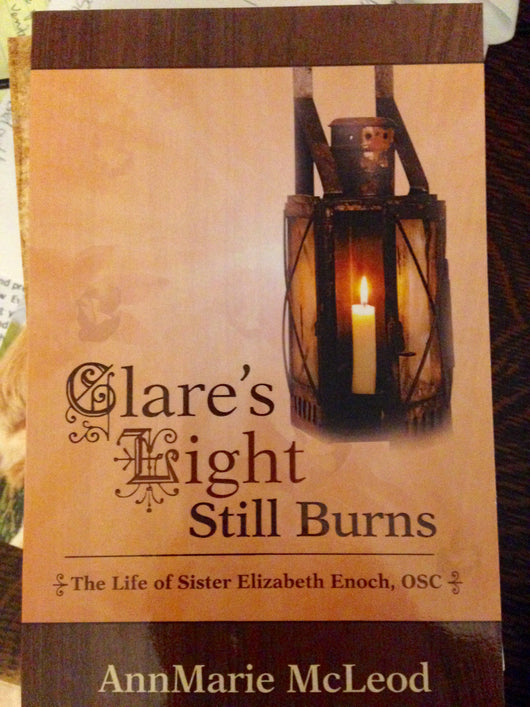Clares Light Still Burns The Life of Sr. Elizabeth Enoch OSC