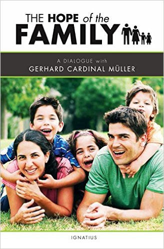 The Hope of the Family: A Dialogue with Cardinal Gerhard Muller by Gerhard Muller Cardinal