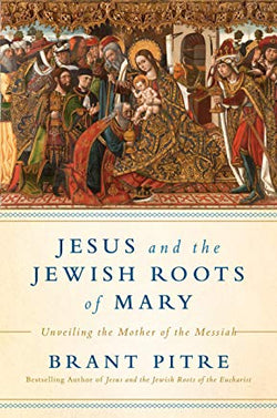 Jesus and the Jewish Roots of Mary by Brant Pitre (hardcover)