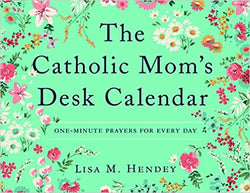 The Catholic Mom's Desk Calendar  by Lisa M. Hendey