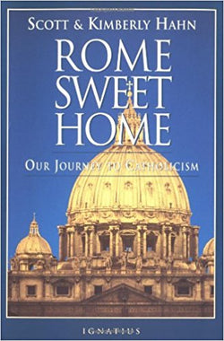 Rome Sweet Home: Our Journey to Catholicism    by Scott and Kimberly Hahn