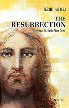 The Resurrection: Experience Life in the Risen Christ by Fabrice Hadjadj
