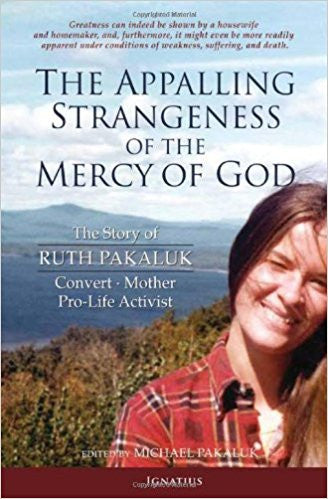 The Appalling Strangeness of the Mercy of God: The Story of Ruth Pakaluk - Convert Mother and Pro-Life Activist