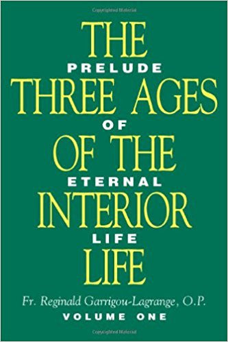 The Three Ages of the Interior Life (Prelude of Eternal Life) by Fr.Reginald Garrigou-Lagrange O.P. Vol.1