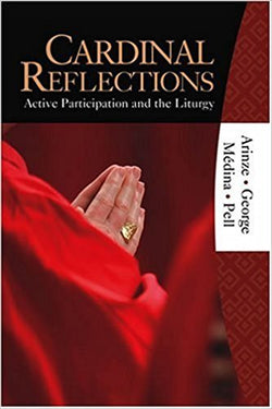 Cardinal Reflections: Active Participation And the Liturgy  by Francis Cardinal Arinze