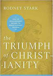 The Triumph of Christianity: How the Jesus Movement Became the Worlds Largest Religion by Rodney Stark