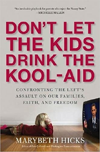 Dont Let the Kids Drink the Kool-Aid: Confronting the Assault on Our Families Faith and Freedom