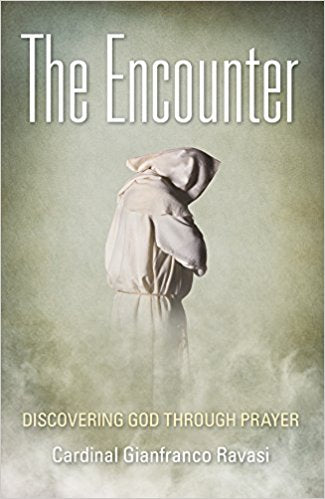 The Encounter: Discovering God Through Prayer by Cardinal Gianfranco Ravasi
