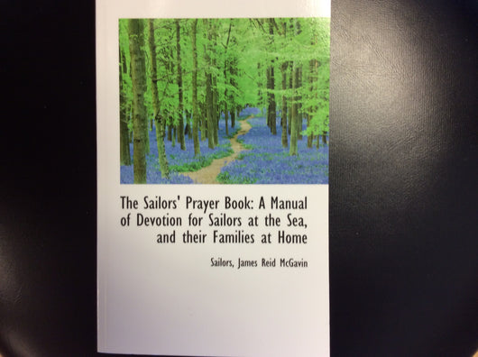 The Sailors Prayer Book: A Manual Devotion for Sailors at the Sea and their Families at Home by James Reid McGavin