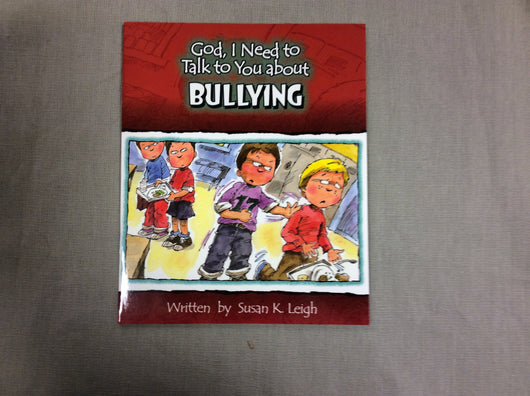 God I Need To Talk To You About - Bullying by Susan K. Leigh