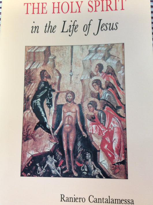 The Holy Spirit in the Life of Jesus: by Raniero Cantalamessa
