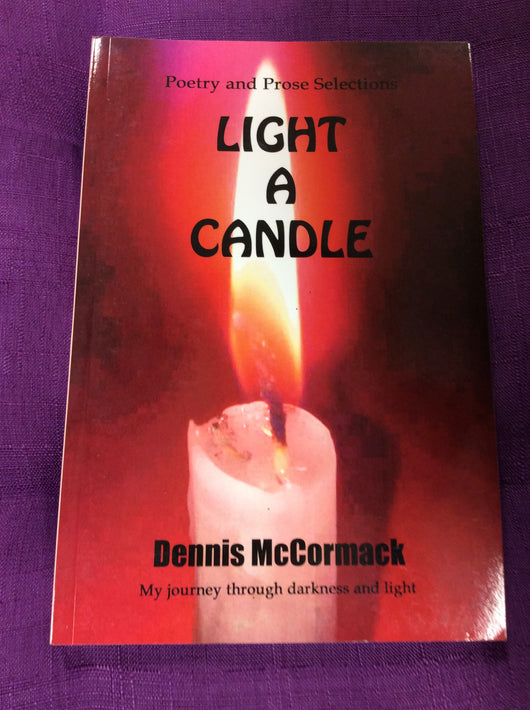 Light a Candle - Poetry and Prose Selections - By Dennis McCormac