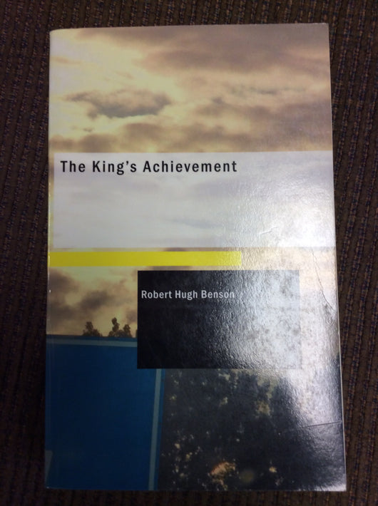 The Kings Achievement by Robert Hugh Benson