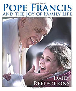 Pope Francis And The Joy Of The Family - Daily Reflections