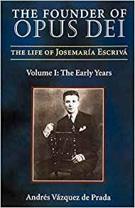 Founder of Opus Dei(The): The Life of Josemaria Escriva Volume I: The Early Years by Andres Vazquez de Prada