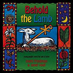 Behold the Lamb: Young Peoples Music for Lent & Easter