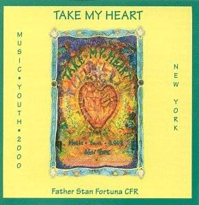 Take My Heart: by Father Stan Fortuna CFR CD