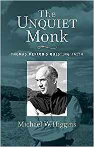 The Unquiet Monk Thomas Mertons Questing Faith by Michael W. Higgins