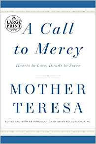 A Call to Mercy: Hearts to Love, Hands to Serve  by Mother Teresa