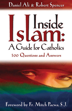 Inside Islam: A Guide for Catholics: 100 Questions and Answers  by Daniel Ali & Robert Spencer