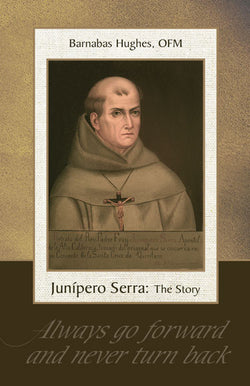 Junipero Serra: The Story by Barnabas Hughes OFM