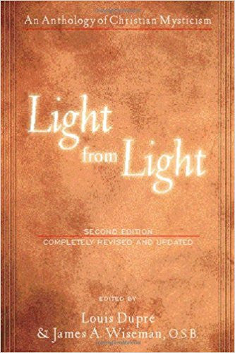 Light from Light: An Anthology of Christian Mysticism  Edited by Louis Dupre & James A. Wiseman, O.S.B.