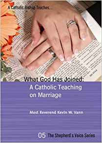 What God Has Joined: A Catholic Teaching On Marriage by Most Reverend Kevin W Vann