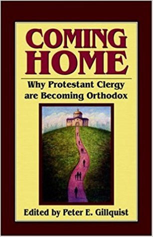 Coming Home-Why Protestant Clergy are Becoming Orthodox Edited by Peter E. Gillquist