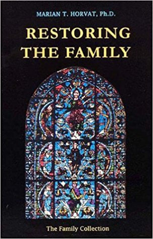 Restoring The Family by Marian T.Horvat Ph.D.