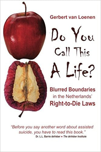 DO YOU CALL THIS A LIFE? Blurred Boundaries in the Netherlands' Right-To-Die Laws  by Gerbert van Loenen