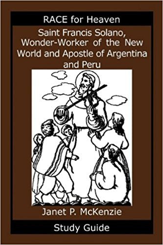 Saint Francis Solano Wonder-Worker of the New World and Apostle of Argentina and Peru Study Guide