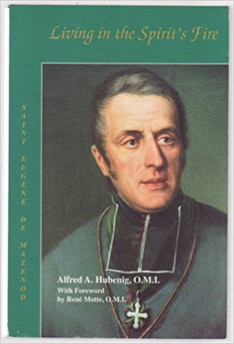 Living in the spirits fire: Saint Eugene de Mazenod founder of the Missionary Oblates of Mary Immaculate