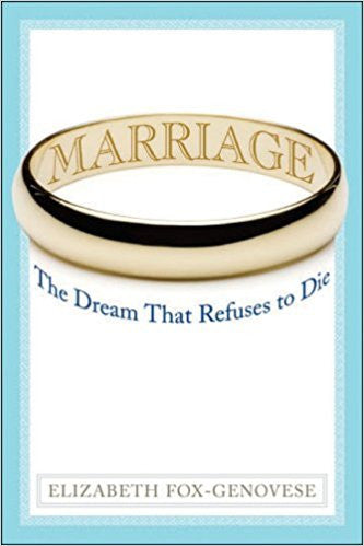 Marriage- The Dream That Refuses To Die by Elizabeth Fox-Genovese