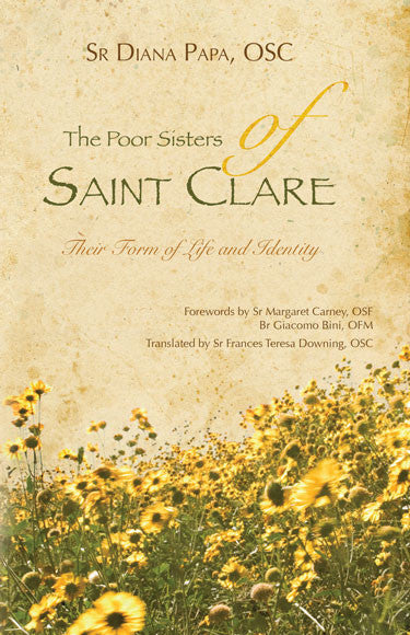 The Poor Sisters of St. Clare- Their form of life and identity by Diana Papa OSC