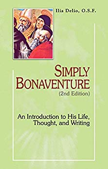 Simply Bonaventure, 2nd Edition: An Introduction to His Life, Thought, and Writings  by Delio Ilia