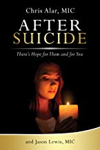 After Suicide: There's Hope for Them and for You by Chris Alar, MIC & Jason Lewis, MIC