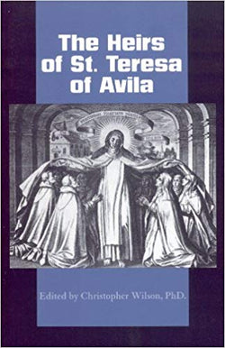 The Heirs of St. Teresa of Avila: Defenders And Disseminators of the Founding Mothers Legacy by Christopher C. Wilson (Author)