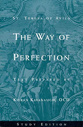 The Way of Perfection by  St. Teresa of Avila