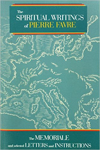 The Spiritual Writings of Pierre Favre: The Memoriale and Selected Letters and Instructions