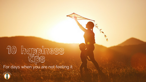10 happiness tips (for days when you are not quite feeling it)