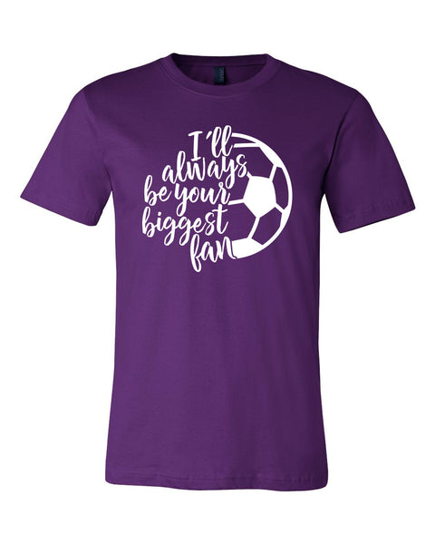 I'll Always Be Your Biggest Fan - SOCCER - Unisex T-Shirt