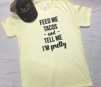 Feed My Tacos & Tell Me I'm Pretty Bella Canvas Tee