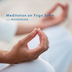 Meditation on Yoga Sutra with Manorama