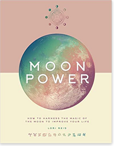 Moon Power: How to Harness the Magic of the Moon to Improve Your Life Hardcover by Lori Reid