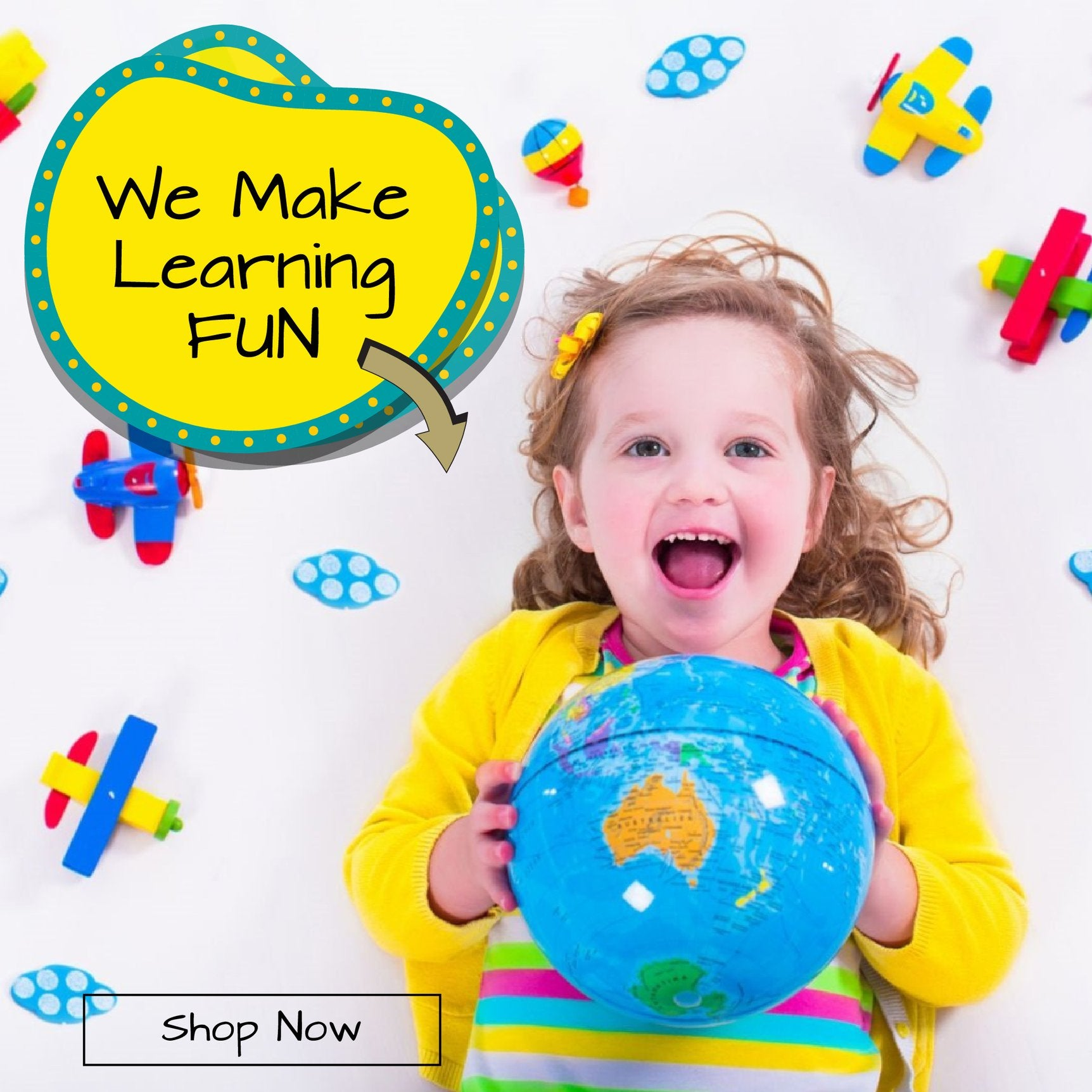 We Make Learning Fun image of appy little girl in yellow sweater holding globe