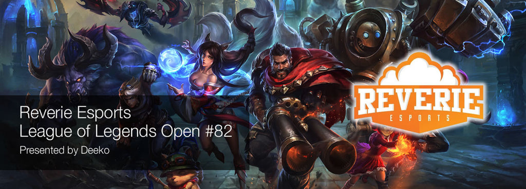Reverie Esports League of Legends Open #82 Presented by Deeko