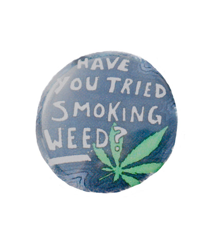 Have You Tried Smoking Weed Pin